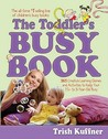 The Toddler's Busy Book: 365 Creative Learning Games and Activities to Keep Your 1½- to 3-Year-Old Busy
