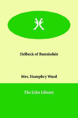 Helbeck of Bannisdale by Mary Augusta Ward