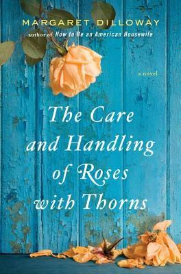 The Care and Handling of Roses with Thorns by Margaret Dilloway