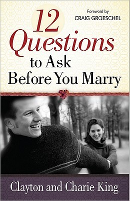 12 Questions to Ask Before You Marry by Clayton King