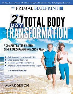 Primal Blueprint 21-Day Total Body Transformation: A Complete, Step