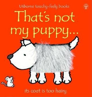 That's Not My Puppy...Its Coat is Too Hairy by Fiona Watt