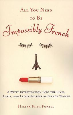 All You Need to Be Impossibly French by Helena Frith Powell