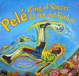 Pele, King of Soccer/Pele, El rey del futbol by Monica Brown