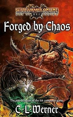 Forged By Chaos by C.L. Werner
