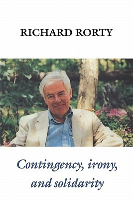 Contingency, Irony, and Solidarity by Richard M. Rorty
