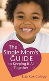 The Single Mom's Guide to Keeping It All Together