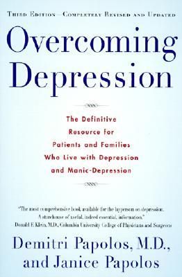 Overcoming Depression: The Definitive Resource for Patients and Families Who Live with Depression and Manic-Depression