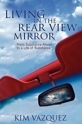 Living in the Rear View Mirror by Kim Vazquez