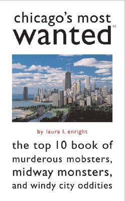 Chicago's Most Wanted(tm): The Top 10 Book of Murderous Mobsters, Midway Monsters, and Windy City Oddities