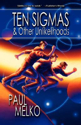 Ten Sigmas & Other Unlikelihoods by Paul Melko