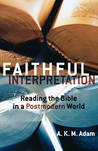 Faithful Interpretation: Reading the Bible in a Postmodern World