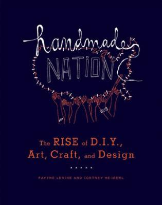 Handmade Nation by Faythe Levine