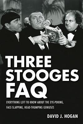 Three Stooges FAQ by David J. Hogan