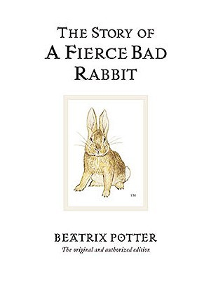 The Story of a Fierce Bad Rabbit by Beatrix Potter