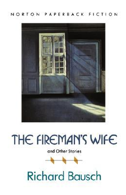 The Fireman's Wife and Other Stories by Richard Bausch