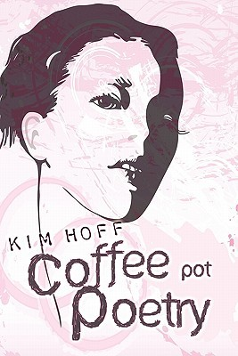 Coffee Pot Poetry by Kim Hoff