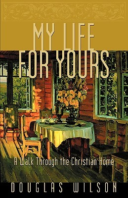 My Life for Yours by Douglas Wilson