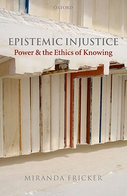 Epistemic Injustice by Miranda Fricker