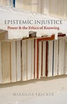 Epistemic Injustice: Power and the Ethics of Knowing
