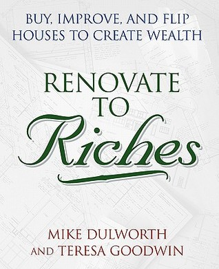 Renovate to Riches: Buy, Improve, and Flip Houses to Create Wealth