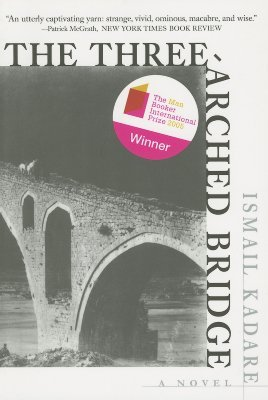 The Three-Arched Bridge by Ismail Kadaré