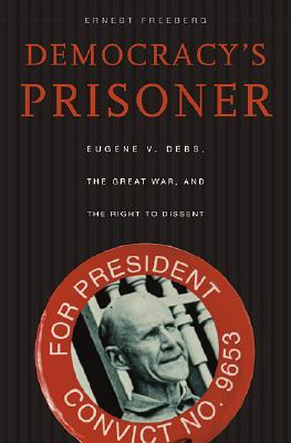 Democracy's Prisoner by Ernest Freeberg