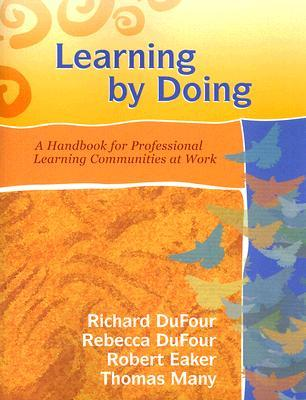 Learning by Doing: A Handbook for Professional Learning Communities at