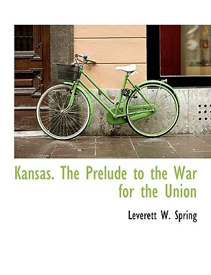 Kansas. the Prelude to the War for the Union
