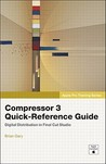 Apple Pro Training Series: Compressor 3 Quick-Reference Guide