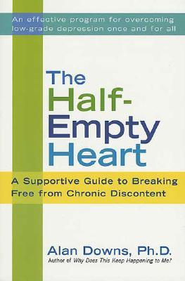 The Half-Empty Heart: A Supportive Guide to Breaking Free from Chronic Discontent