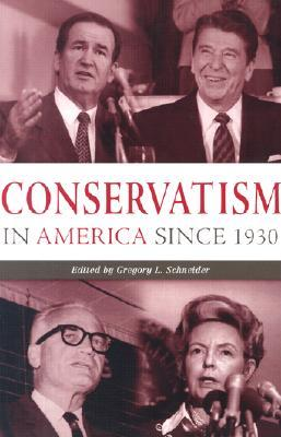 Conservatism in America Since 1930 by Gregory L. Schneider