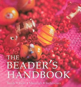 The Beader's Handbook: Beads - Tools - Materials - Techniques