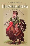 Thanksgiving: The Biography of an American Holiday (Revisiting New England)