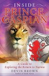 Inside Prince Caspian: A Guide to Exploring the Return to Narnia