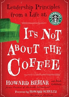 Its Not about the Coffee by Howard Behar