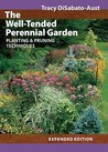 The Well-Tended Perennial Garden by Tracy DiSabato-Aust