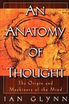 An Anatomy of Thought: The Origin and Machinery of the Mind
