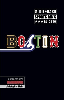 The Die-Hard Sports Fan's Guide to Boston: A Spectator's Handbook
