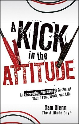A Kick in the Attitude by Sam Glenn