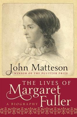 The Lives of Margaret Fuller by John Matteson