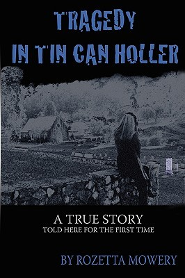 Tragedy in Tin Can Holler by Rozetta Mowery