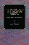The Pathologies of Individual Freedom: Hegel's Social Theory