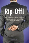 Rip Off! The Scandalous Inside Story Of The Management Consulting Money Machine
