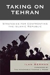 Taking on Tehran: Strategies for Confronting the Islamic Republic