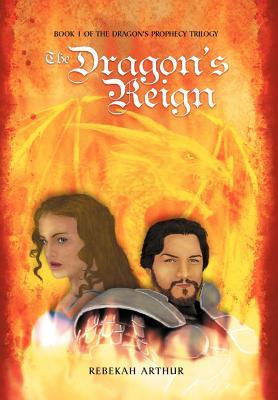 The Dragon's Reign: Book 1 of the Dragon's Prophecy Trilogy