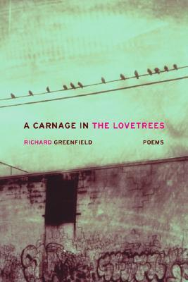 A Carnage in the Lovetrees by Richard Greenfield