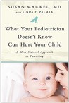 What Your Pediatrician Doesn't Know Can Hurt Your Child by Susan Markel
