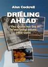 Drilling Ahead: The Quest for Oil in the Deep South, 1945-2005