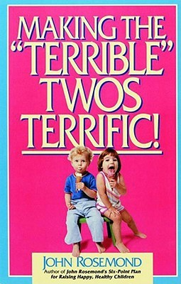 "Making the ""Terrible"" Twos Terrific by John Rosemond"